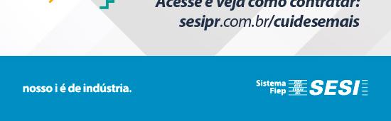 Acesse e veja como contratar: sesipr.com.br/cuidesemais