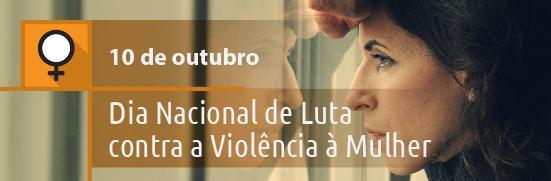 Dia Nacional de Luta contra a Viol�ncia � Mulher