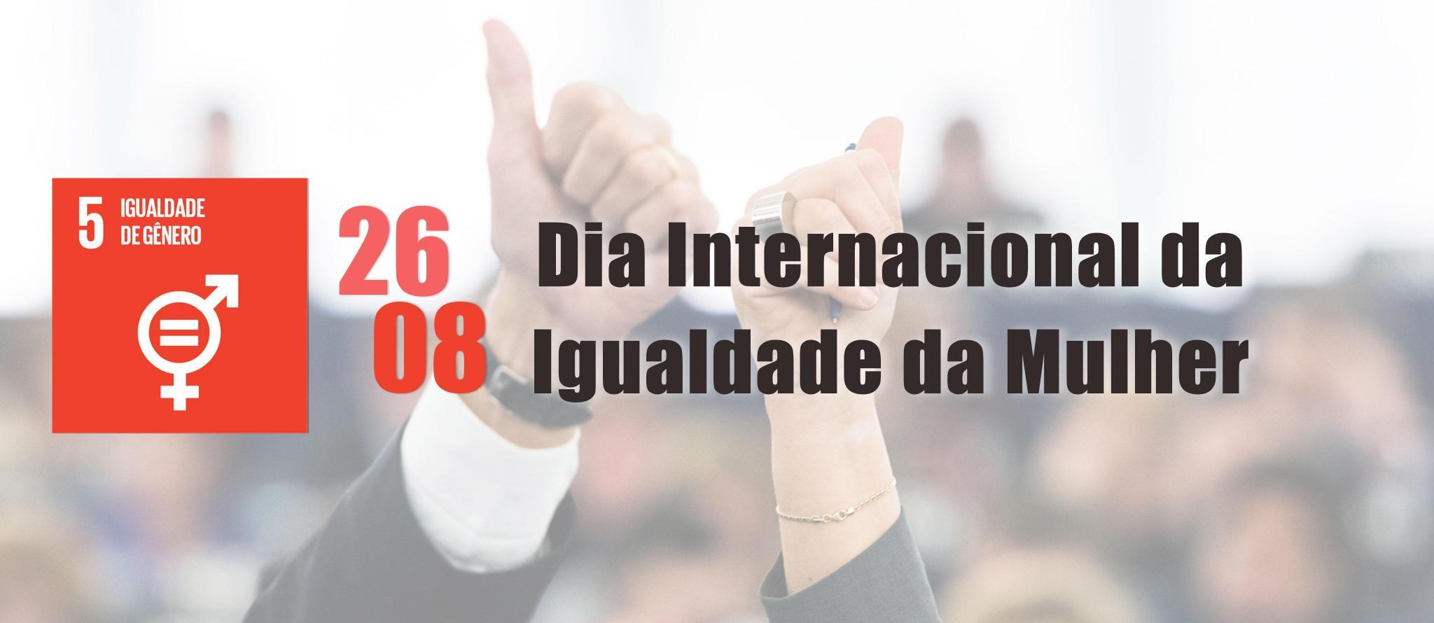 Dia Internacional da Igualdade da Mulher - ODS 05